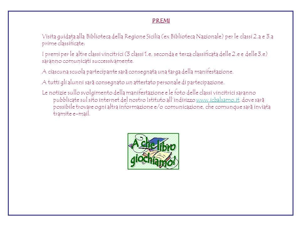 PREMI Visita guidata alla Biblioteca della Regione Sicilia (ex Biblioteca Nazionale) per le classi 2.a e 3.a prime classificate; I premi per le altre classi vincitrici (3 classi 1.e, seconda e terza classificata delle 2.e e delle 3.e) saranno comunicati successivamente.