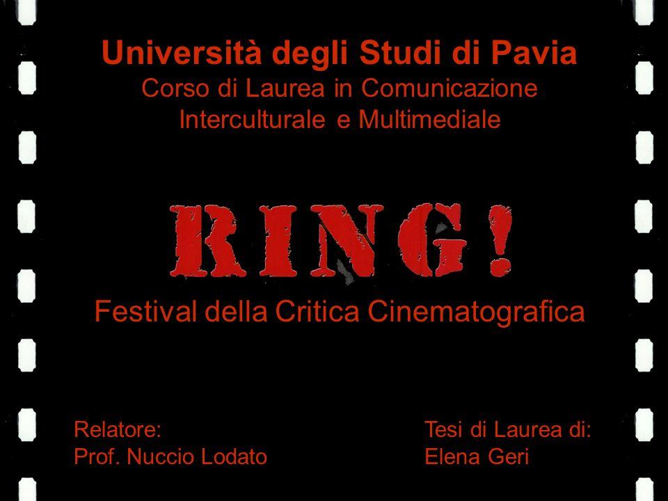 Università degli Studi di Pavia Corso di Laurea in Comunicazione Interculturale e Multimediale Festival della Critica Cinematografica Relatore: Prof.