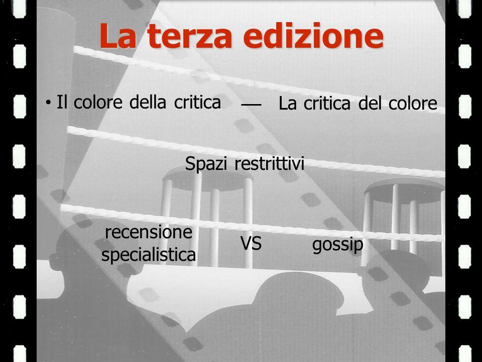 La terza edizione Il colore della critica La critica del colore Spazi restrittivi recensione specialistica VS gossip