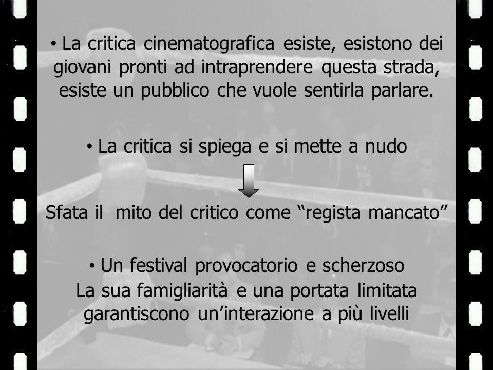 La critica cinematografica esiste, esistono dei giovani pronti ad intraprendere questa strada, esiste un pubblico che vuole sentirla parlare.
