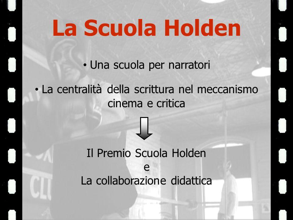 La Scuola Holden Una scuola per narratori La centralità della scrittura nel meccanismo cinema e critica Il Premio Scuola Holden e La collaborazione didattica