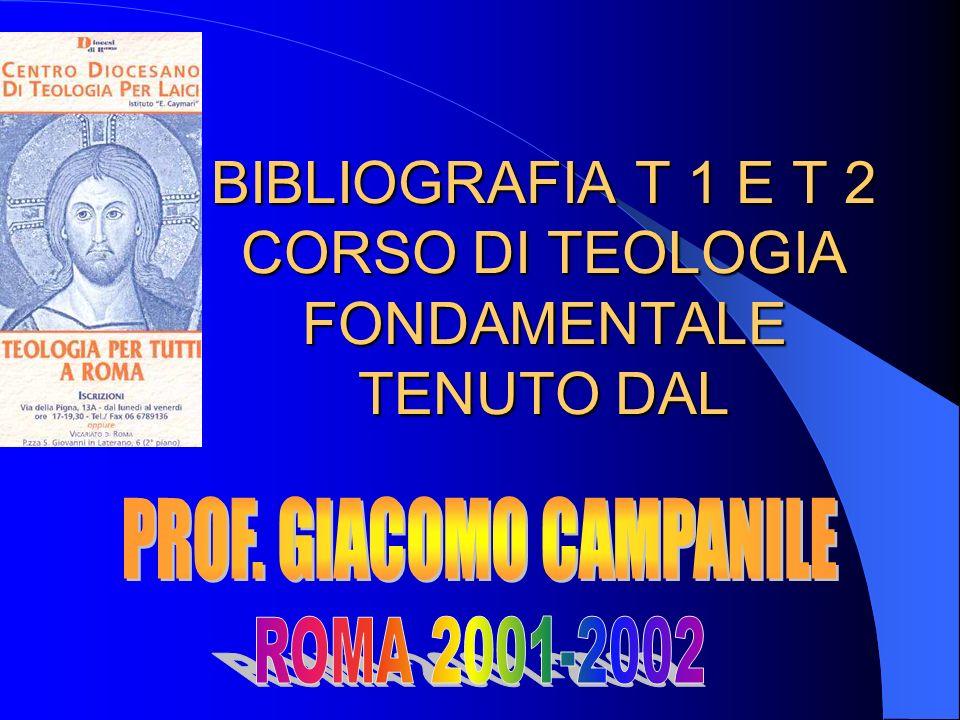 BIBLIOGRAFIA T 1 E T 2 CORSO DI TEOLOGIA FONDAMENTALE TENUTO DAL