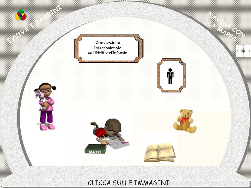 EVVIVA I BAMBINI NAVIGA CON LA MAPPA Convenzione Internazionale Convenzione Internazionale sui Diritti delInfanzia sui Diritti delInfanzia CLICCA SULL