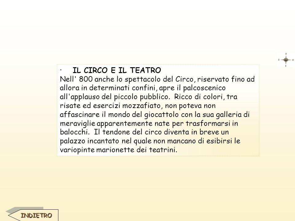 · IL CIRCO E IL TEATRO Nell' 800 anche lo spettacolo del Circo, riservato fino ad allora in determinati confini, apre il palcoscenico all'applauso del