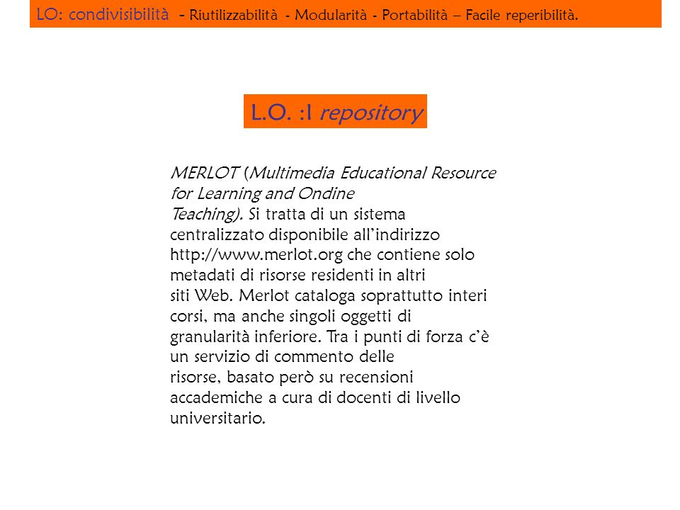 MERLOT (Multimedia Educational Resource for Learning and Ondine Teaching). Si tratta di un sistema centralizzato disponibile allindirizzo http://www.m