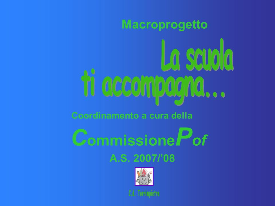 Macroprogetto Coordinamento a cura della C ommissione P of A.S. 2007/08
