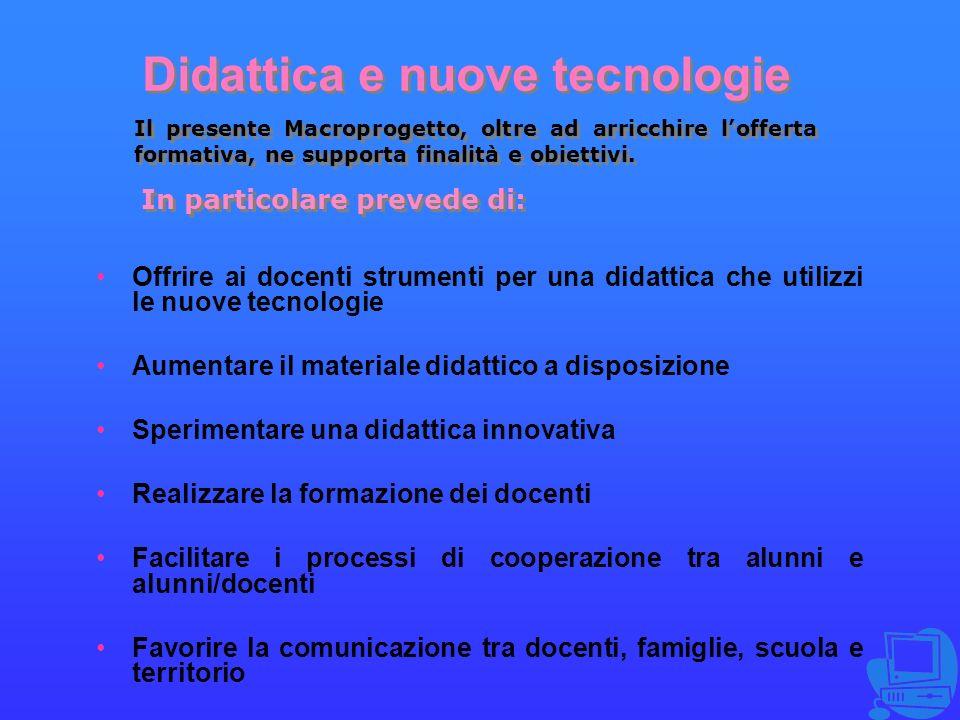 Didattica e nuove tecnologie Didattica e nuove tecnologie Offrire ai docenti strumenti per una didattica che utilizzi le nuove tecnologie Aumentare il