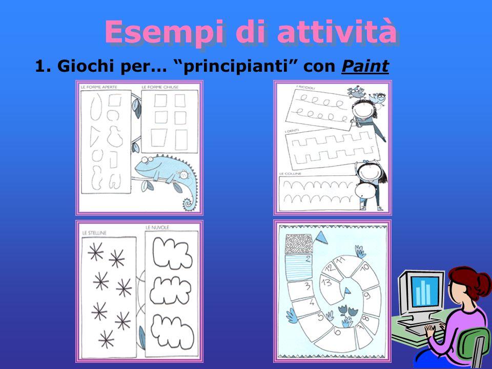 Esempi di attività Esempi di attività 1. Giochi per… principianti con Paint