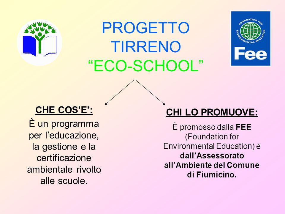 PROGETTO TIRRENO ECO-SCHOOL CHE COSE: È un programma per leducazione, la gestione e la certificazione ambientale rivolto alle scuole. CHI LO PROMUOVE: