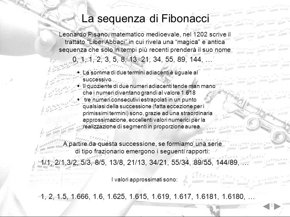 La sequenza di Fibonacci Leonardo Pisano, matematico medioevale, nel 1202 scrive il trattato Liber Abbaci in cui rivela una magica e antica sequenza c