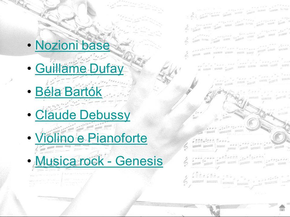 Nozioni base Guillame Dufay Béla BartókBéla Bartók Claude Debussy Violino e Pianoforte Musica rock - Genesis
