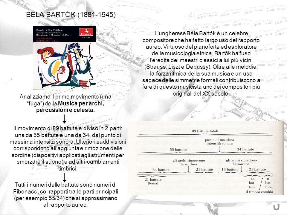 Lungherese Béla Bartók è un celebre compositore che ha fatto largo uso del rapporto aureo. Virtuoso del pianoforte ed esploratore della musicologia et