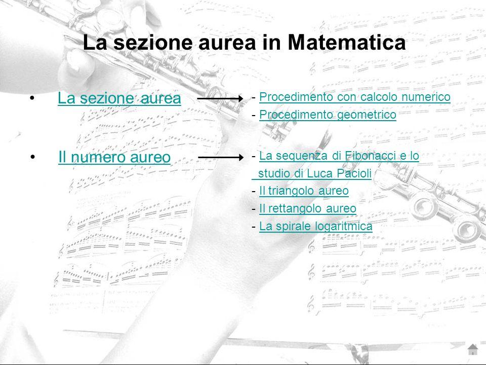 La sezione aurea La sezione aurea in Matematica - Procedimento con calcolo numericoProcedimento con calcolo numerico - Procedimento geometricoProcedim