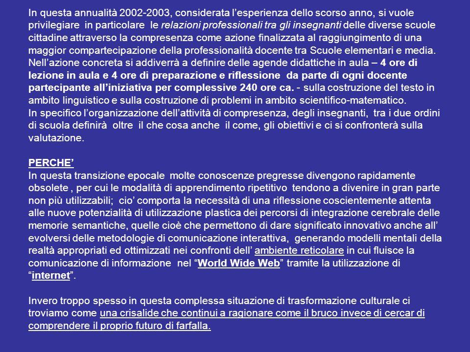 In questa annualità 2002-2003, considerata lesperienza dello scorso anno, si vuole privilegiare in particolare le relazioni professionali tra gli inse
