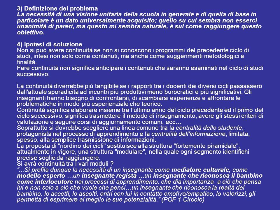 3) Definizione del problema La necessità di una visione unitaria della scuola in generale e di quella di base in particolare è un dato universalmente