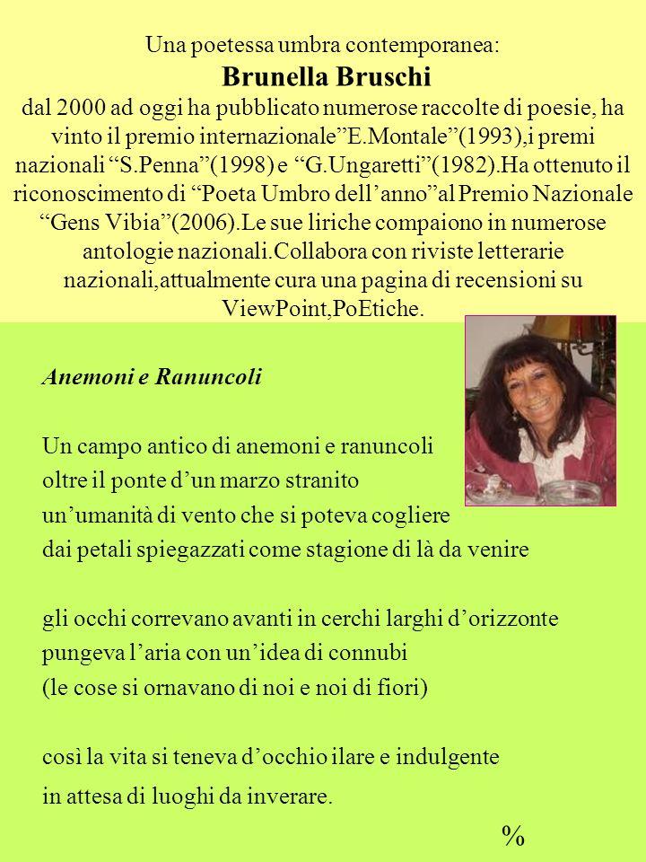 Una poetessa umbra contemporanea: Brunella Bruschi dal 2000 ad oggi ha pubblicato numerose raccolte di poesie, ha vinto il premio internazionaleE.Mont