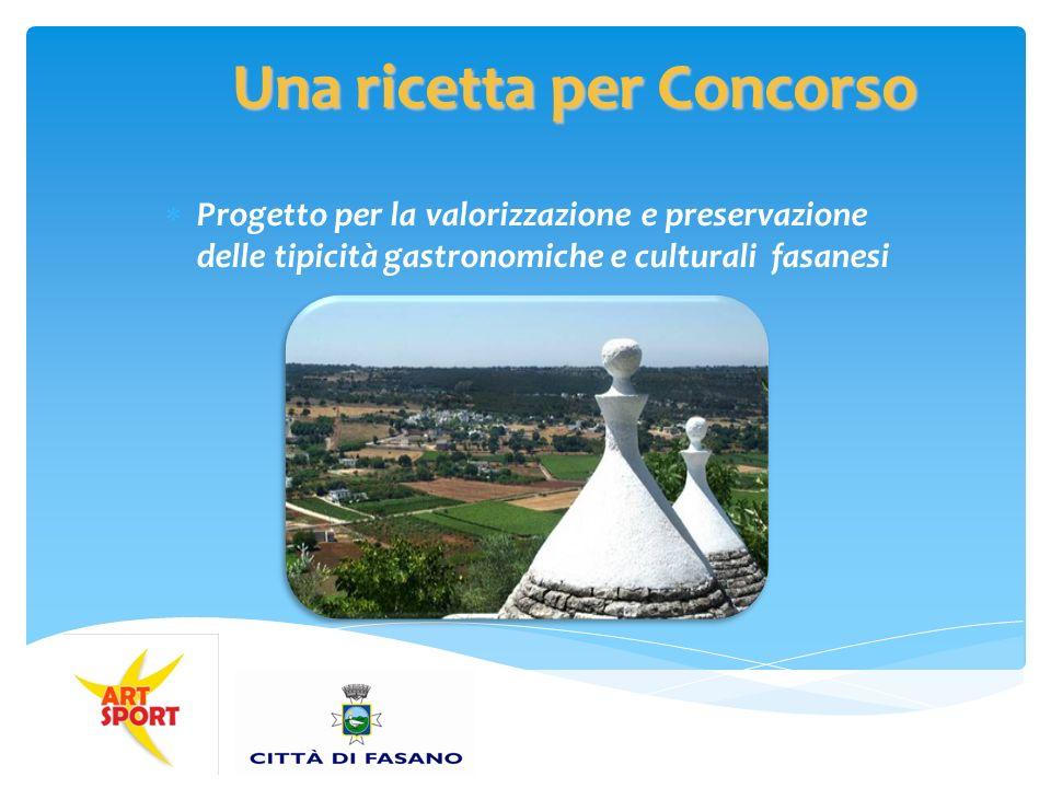 Una ricetta per Concorso Progetto per la valorizzazione e preservazione delle tipicità gastronomiche e culturali fasanesi
