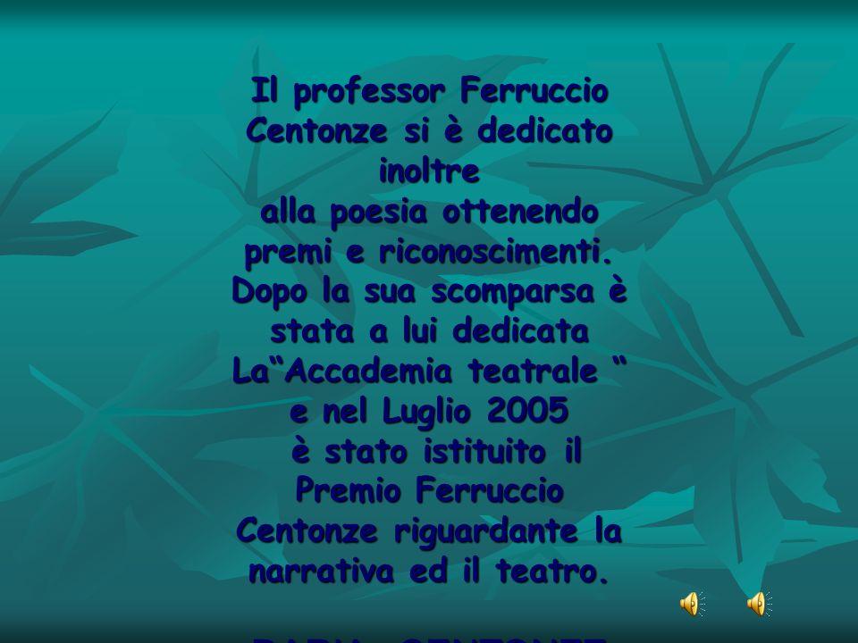 Il professor Ferruccio Centonze si è dedicato inoltre alla poesia ottenendo premi e riconoscimenti. Dopo la sua scomparsa è stata a lui dedicata LaAcc