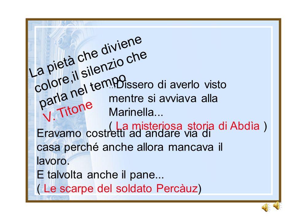 La pietà che diviene colore,il silenzio che parla nel tempo V. Titone... Dissero di averlo visto mentre si avviava alla Marinella... ( La misteriosa s