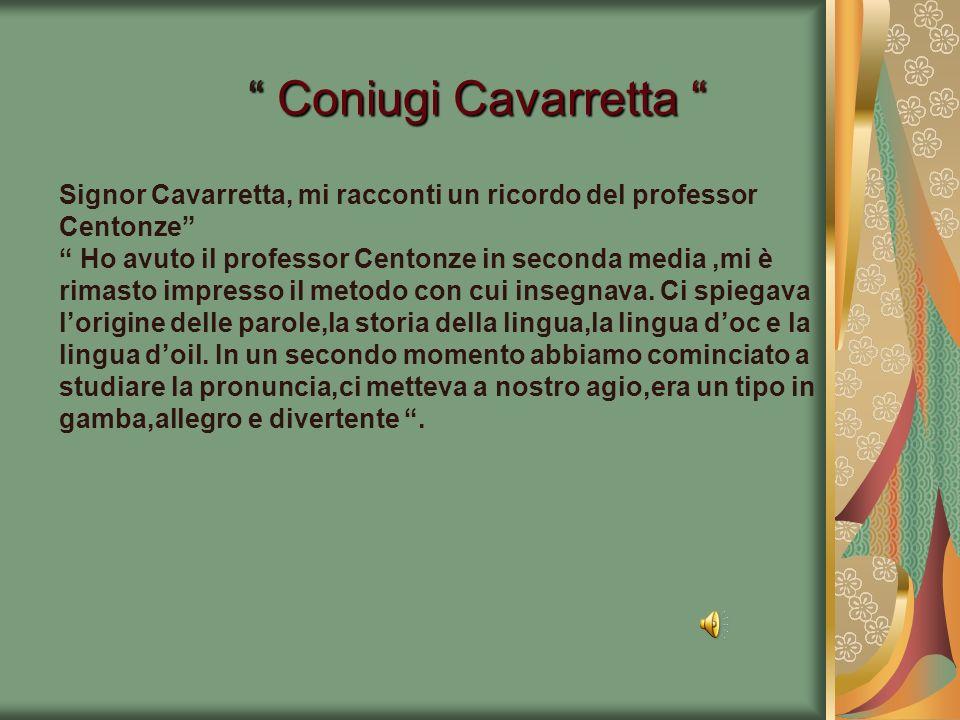 Signor Cavarretta, mi racconti un ricordo del professor Centonze Ho avuto il professor Centonze in seconda media,mi è rimasto impresso il metodo con c