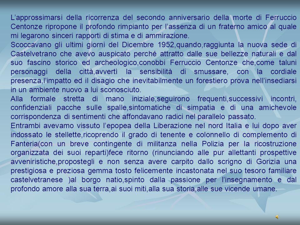 Lapprossimarsi della ricorrenza del secondo anniversario della morte di Ferruccio Centonze ripropone il profondo rimpianto per lassenza di un fraterno
