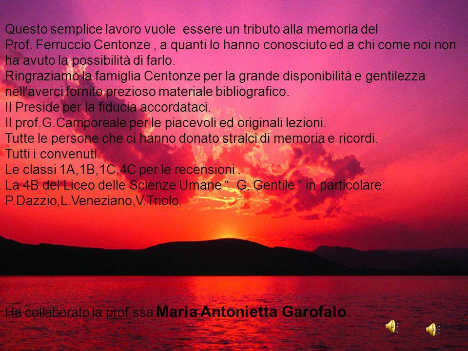 Questo semplice lavoro vuole essere un tributo alla memoria del Prof. Ferruccio Centonze, a quanti lo hanno conosciuto ed a chi come noi non ha avuto