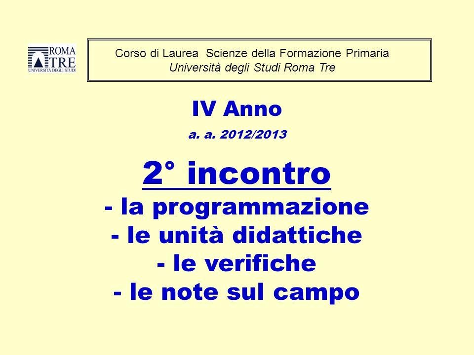 Corso di Laurea Scienze della Formazione Primaria Università degli Studi Roma Tre IV Anno a. a. 2012/2013 2° incontro - la programmazione - le unità d