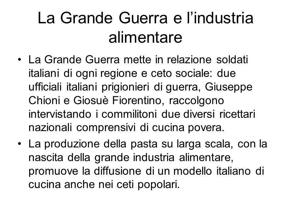 La Grande Guerra e lindustria alimentare La Grande Guerra mette in relazione soldati italiani di ogni regione e ceto sociale: due ufficiali italiani p