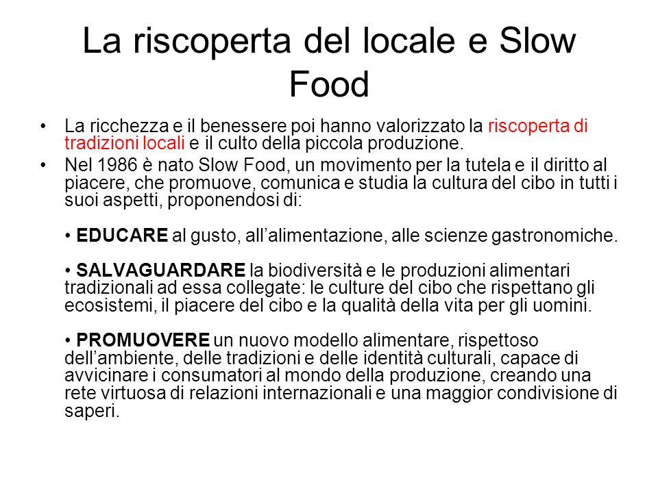 La riscoperta del locale e Slow Food La ricchezza e il benessere poi hanno valorizzato la riscoperta di tradizioni locali e il culto della piccola pro