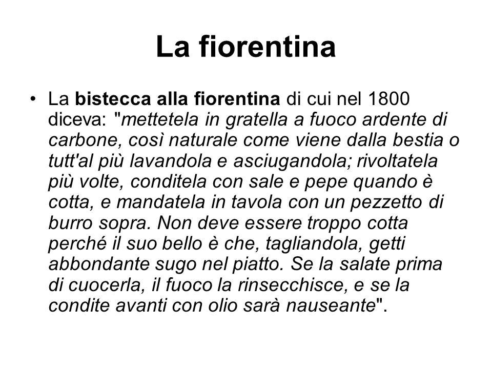 La fiorentina La bistecca alla fiorentina di cui nel 1800 diceva: