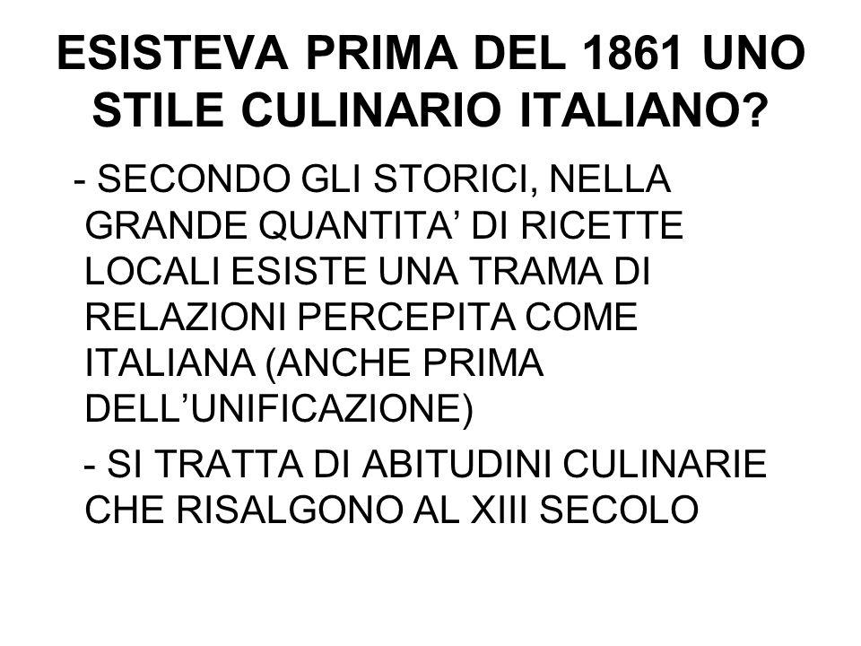 ESISTEVA PRIMA DEL 1861 UNO STILE CULINARIO ITALIANO? - SECONDO GLI STORICI, NELLA GRANDE QUANTITA DI RICETTE LOCALI ESISTE UNA TRAMA DI RELAZIONI PER