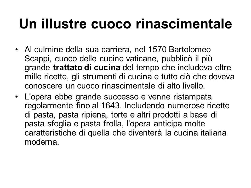 Un illustre cuoco rinascimentale Al culmine della sua carriera, nel 1570 Bartolomeo Scappi, cuoco delle cucine vaticane, pubblicò il più grande tratta