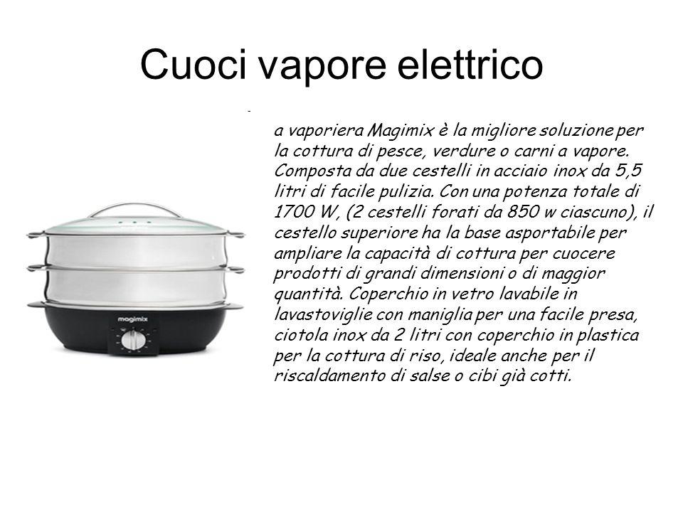Cuoci vapore elettrico a vaporiera Magimix è la migliore soluzione per la cottura di pesce, verdure o carni a vapore. Composta da due cestelli in acci