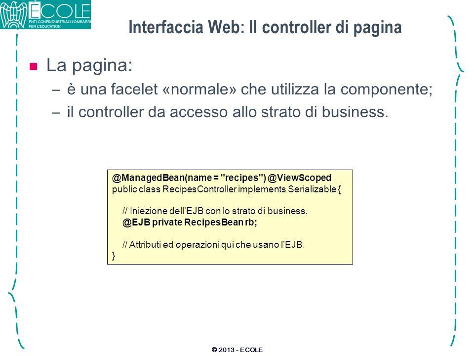 Interfaccia Web: Il controller di pagina La pagina: –è una facelet «normale» che utilizza la componente; –il controller da accesso allo strato di busi