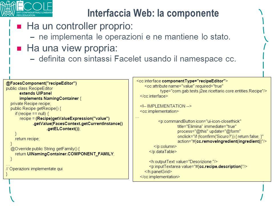Interfaccia Web: la componente Ha un controller proprio: –ne implementa le operazioni e ne mantiene lo stato. Ha una view propria: –definita con sinta