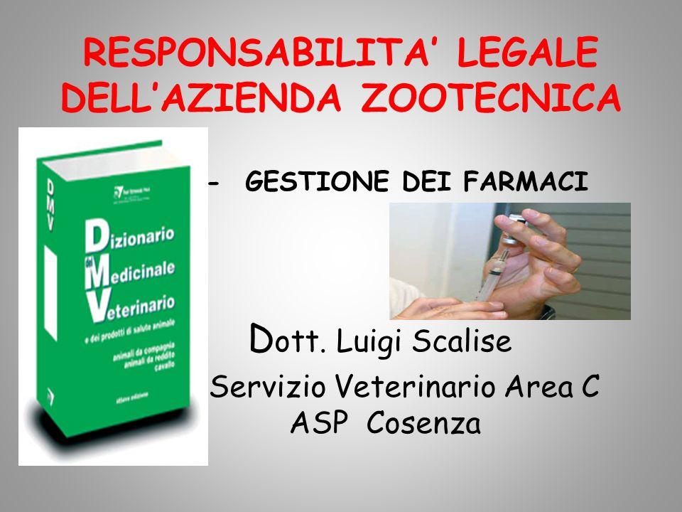 RESPONSABILITA LEGALE DELLAZIENDA ZOOTECNICA - GESTIONE DEI FARMACI D ott. Luigi Scalise Servizio Veterinario Area C ASP Cosenza