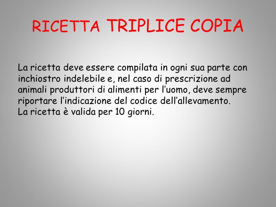 RICETTA TRIPLICE COPIA La ricetta deve essere compilata in ogni sua parte con inchiostro indelebile e, nel caso di prescrizione ad animali produttori