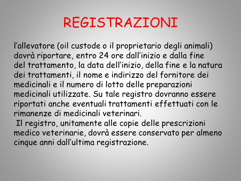 REGISTRAZIONI lallevatore (oil custode o il proprietario degli animali) dovrà riportare, entro 24 ore dallinizio e dalla fine del trattamento, la data