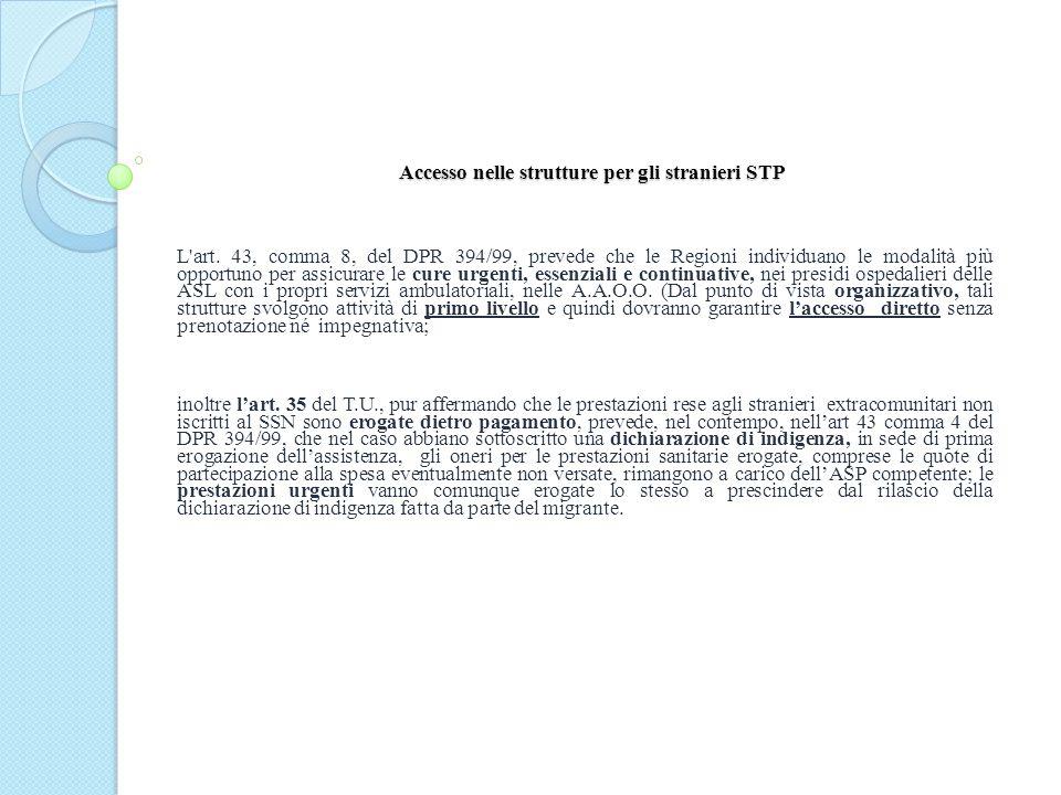 Accesso nelle strutture per gli stranieri STP L'art. 43, comma 8, del DPR 394/99, prevede che le Regioni individuano le modalità più opportuno per ass