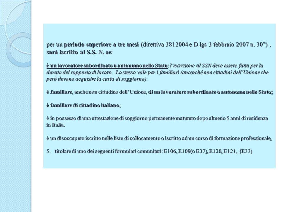 per un periodo superiore a tre mesi (direttiva 3812004 e D.lgs 3 febbraio 2007 n. 30), sarà iscritto al S.S. N. se: è un lavoratore subordinato o auto