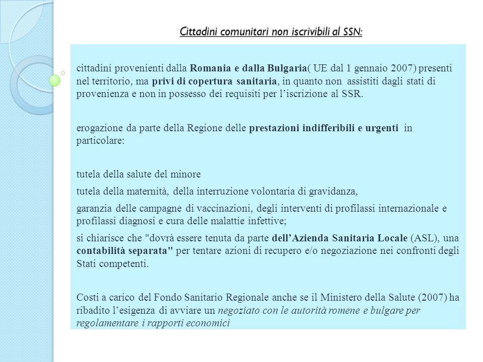 Cittadini comunitari non iscrivibili al SSN: cittadini provenienti dalla Romania e dalla Bulgaria( UE dal 1 gennaio 2007) presenti nel territorio, ma