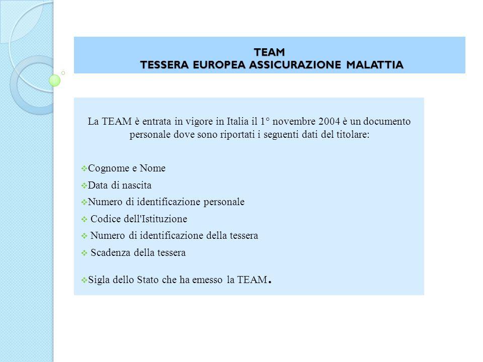 TEAM TESSERA EUROPEA ASSICURAZIONE MALATTIA La TEAM è entrata in vigore in Italia il 1° novembre 2004 è un documento personale dove sono riportati i s
