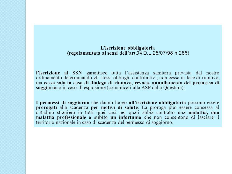 Liscrizione obbligatoria (regolamentata ai sensi dellart.34 D.L.25/07/98 n.286) liscrizione al SSN garantisce tutta lassistenza sanitaria prevista dal