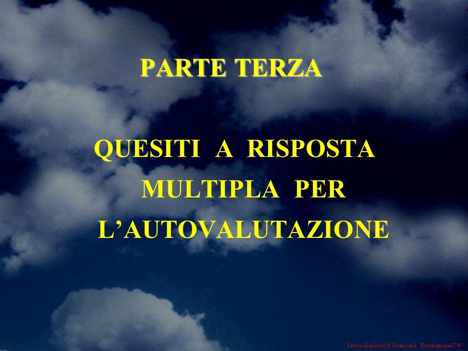 Centro Grafico by S. Sciacovelli Presentazione N° 47 PARTE TERZA QUESITI A RISPOSTA MULTIPLA PER LAUTOVALUTAZIONE