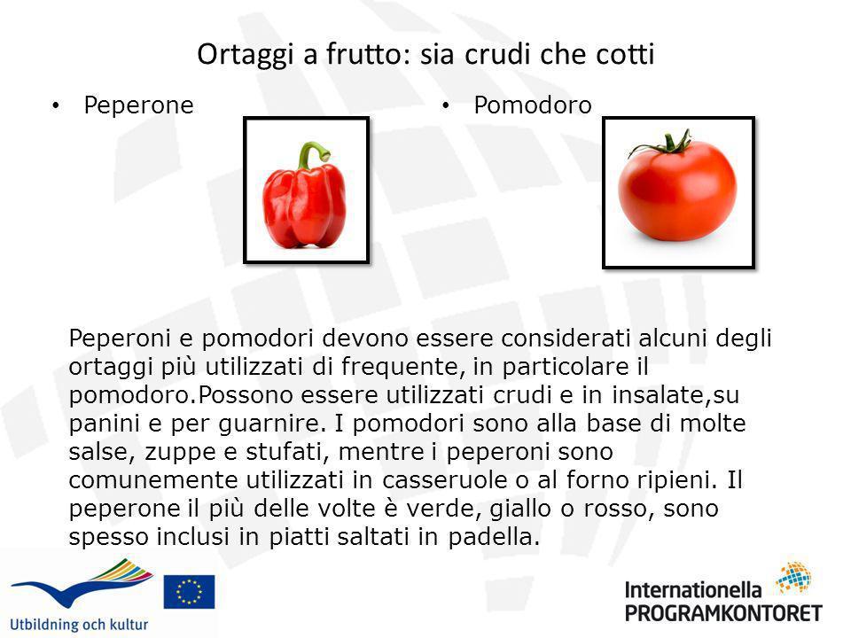 Ortaggi a frutto: sia crudi che cotti Peperone Pomodoro Peperoni e pomodori devono essere considerati alcuni degli ortaggi più utilizzati di frequente