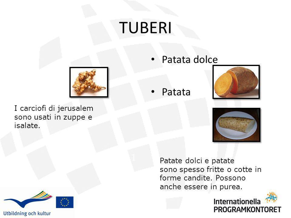 TUBERI Patata dolce Patata 1 I carciofi di jerusalem sono usati in zuppe e isalate. Patate dolci e patate sono spesso fritte o cotte in forme candite.
