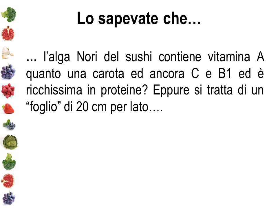 Lo sapevate che… … lalga Nori del sushi contiene vitamina A quanto una carota ed ancora C e B1 ed è ricchissima in proteine.