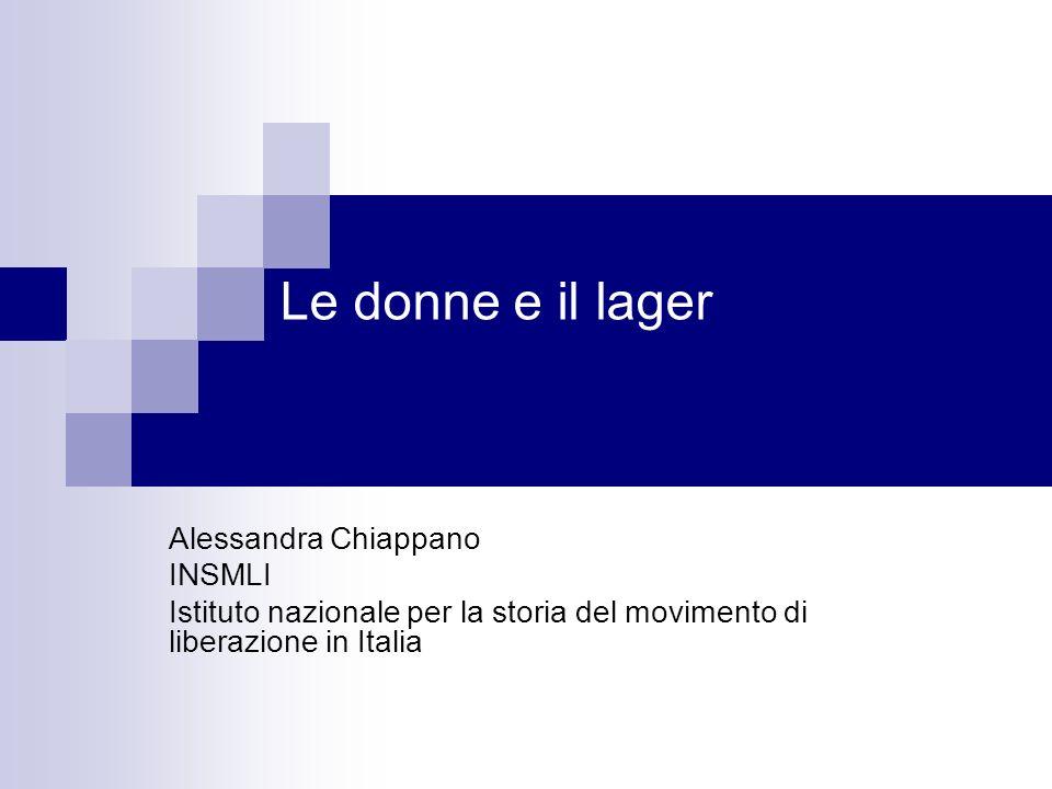 Le donne e il lager Alessandra Chiappano INSMLI Istituto nazionale per la storia del movimento di liberazione in Italia