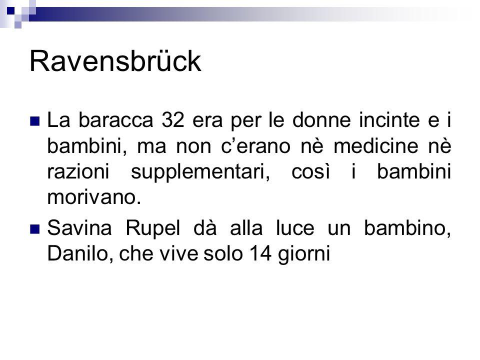 Ravensbrück La baracca 32 era per le donne incinte e i bambini, ma non cerano nè medicine nè razioni supplementari, così i bambini morivano. Savina Ru
