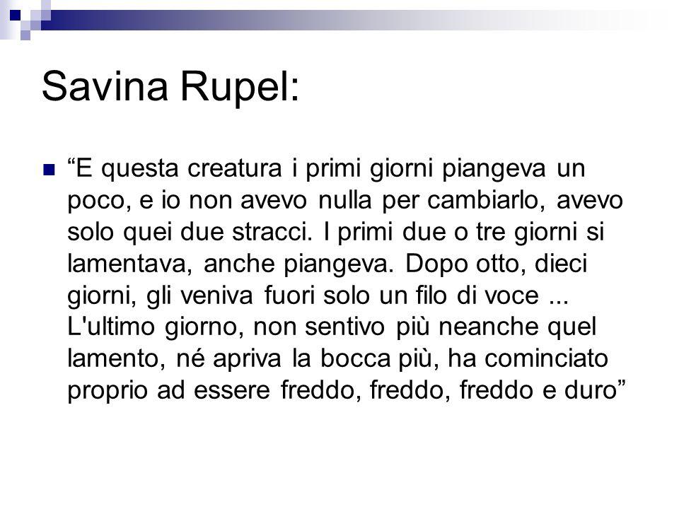 Savina Rupel: E questa creatura i primi giorni piangeva un poco, e io non avevo nulla per cambiarlo, avevo solo quei due stracci. I primi due o tre gi